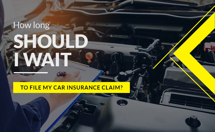 How Long Should I Wait To File My Car Insurance Claim?